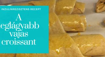 A leglágyabb vajas croissant inzulinrezisztenseknek