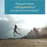 Reggeli étkezés és edzés, na meg az inzulinrezisztencia