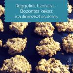 Bozontos ropogós keksz – inzulinrezisztens reggeli, tízórai