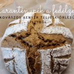 Teljeskiőrlésű lisztből készült kovászos kenyér recept